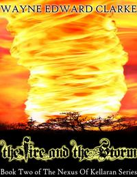 The Fire And The Storm: USA Edition - Book Two of The Nexus Of Kellaran Trilogy【電子書籍】[ Wayne Edward Clarke ]