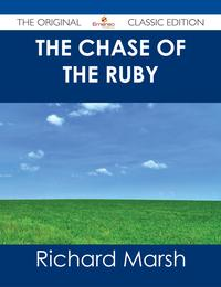 The Chase of the Ruby - The Original Classic Edition【電子書籍】[ Richard Marsh ]