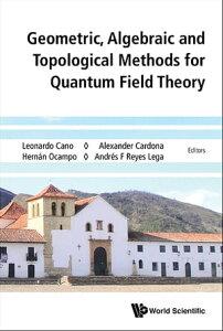 Geometric, Algebraic and Topological Methods for Quantum Field TheoryProceedings of the 2013 Villa de Leyva Summer School【電子書籍】[ Leonardo Cano ]