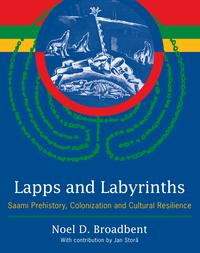 Lapps and LabyrinthsSaami Prehistory, Colonization, and Cultural Resilience【電子書籍】[ Noel D. Broadbent ]