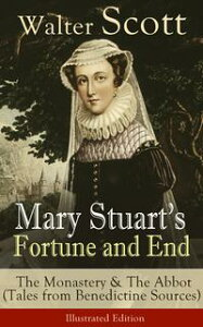 Mary Stuart's Fortune and End: The Monastery & The Abbot(Tales from Benedictine Sources) - Illustrated Edition Historical Novels Set in the Elizabethan Era from the Author of Waverly, Rob Roy, Ivanhoe, The Heart of Midlothian, The Antiqu【電子書籍】