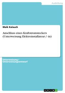 Anschluss eines Kraftstromsteckers (Unterweisung Elektroinstallateur / -in)【電子書籍】[ Maik Kalauch ]