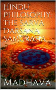 Hindu Philosophy: The Sarva Darsana Samgraha【電子書籍】[ Madhava Acharya ]