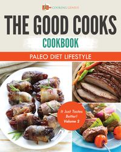 The Good Cooks Cookbook: Paleo Diet Lifestyle - It Just Tastes Better! Volume 2【電子書籍】[ Cooking Genius ]
