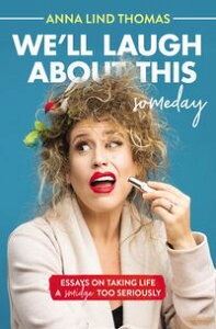 We'll Laugh About This (Someday)Essays on Taking Life a Smidge Too Seriously【電子書籍】[ Anna Lind Thomas ]