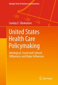 United States Health Care PolicymakingIdeological, Social and Cultural Differences and Major Influences【電子書籍】[ Sunday E. Ubokudom ]
