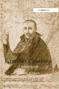 Edmund CampionA Scholarly Life【電子書籍】[ Gerard Kilroy ]
