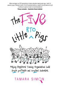 The Five Little RTO PigsHelping Registered Training Organisations build simple, profitable and compliant businesses【電子書籍】[ Tamara Simon ]