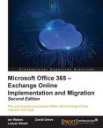 Microsoft Office 365 ? Exchange Online Implementation and Migration - Second Edition【電子書籍】[ Ian Waters ]