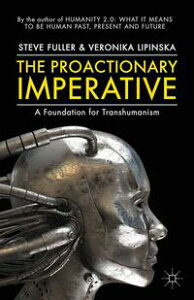 The Proactionary ImperativeA Foundation for Transhumanism【電子書籍】[ S. Fuller ]