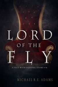 A Pact with Demons (Story #14): Lord of the Fly【電子書籍】[ Michael R.E. Adams ]