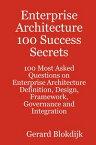 Enterprise Architecture 100 Success Secrets - 100 Most Asked Questions on Enterprise Architecture Definition, Design, Framework, Governance and Integration【電子書籍】[ Gerard Blokdijk ]