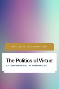 The Politics of VirtuePost-Liberalism and the Human Future【電子書籍】[ John Milbank ]