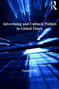 Advertising and Cultural Politics in Global Times【電子書籍】[ Pamela Odih ]