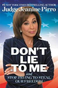 Don't Lie to MeAnd Stop Trying to Steal Our Freedom【電子書籍】[ Jeanine Pirro ]