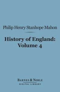 History of England (Barnes & Noble Digital Library)From the Peace of Utrecht to the Peace of Versailles (1713-1783), Volume 4【電子書籍】[ Philip Henry Stanhope Mahon ]