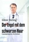 Der Engel mit dem schwarzen HaarCassiopeiapress Arztroman【電子書籍】[ Glenn Stirling ]