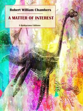 A Matter of Interest【電子書籍】[ Robert William Chambers ]