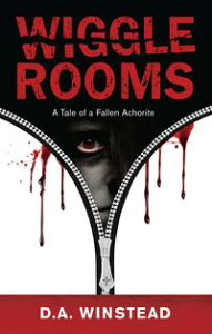 Wiggle Rooms: A Tale of a Fallen Anchorite【電子書籍】[ D.A. Winstead ]