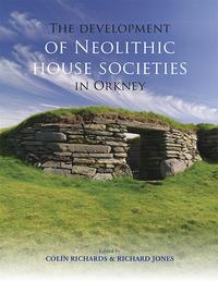 The Development of Neolithic House Societies in OrkneyInvestigations in the Bay of Firth, Mainland, Orkney (1994?2014)【電子書籍】[ Colin Richards ]