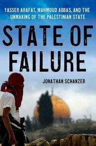 State of FailureYasser Arafat, Mahmoud Abbas, and the Unmaking of the Palestinian State【電子書籍】[ Jonathan Schanzer ]