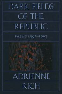 Dark Fields of the Republic: Poems 1991-1995【電子書籍】[ Adrienne Rich ]