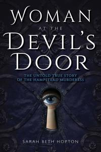 Woman at the Devil's DoorThe Untold True Story of the Hampstead Murderess【電子書籍】[ Sarah Beth Hopton ]