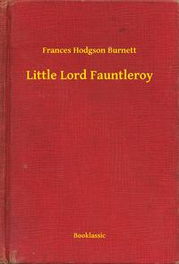 Little Lord Fauntleroy【電子書籍】[ Frances Hodgson Burnett ]