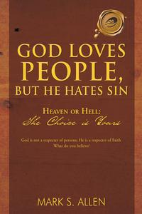 God Loves People, but He Hates SinHeaven or Hell: the Choice Is Yours【電子書籍】[ Mark S. Allen ]
