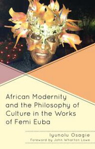 African Modernity and the Philosophy of Culture in the Works of Femi Euba【電子書籍】[ Iyunolu Osagie ]