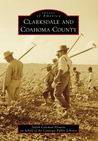 Clarksdale and Coahoma County【電子書籍】[ Judith Coleman Flowers ]