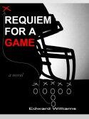 REQUIEM FOR A GAMEA Novel【電子書籍】[ Edward Williams ]