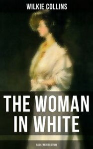 THE WOMAN IN WHITE (Illustrated Edition)A Mystery Suspense Novel from the prolific English writer, best known for The Moonstone, No Name, Armadale, The Law and The Lady, The Dead Secret, Man and Wife, Poor Miss Finch and The Black Robe【電子書籍】