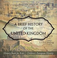 A Brief History of the United Kingdom - History Book for Kids | Children's European History【電子書籍】[ Baby Professor ]