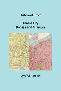 Historical Cities-Kansas City, Kansas and Missouri【電子書籍】[ Lyn Wilkerson ]