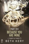 Because You Are Mine Part VIIIBecause I Am Yours【電子書籍】[ Beth Kery ]