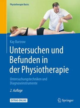 Untersuchen und Befunden in der PhysiotherapieUntersuchungstechniken und Diagnoseinstrumente【電子書籍】[ Kay Bartrow ]