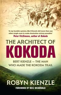 洋書, FICTION & LITERTURE The Architect of KokodaBert Kienzle - the man who made the Kokoda track Robyn Kienzle
