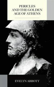 Pericles and the Golden Age of Athens【電子書籍】[ Evelyn Abbott ]