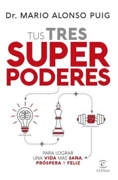Tus tres superpoderes para lograr una vida m?s sana, pr?spera y feliz【電子書籍】[ Mario Alonso Puig ]