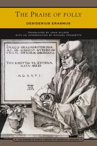 The Praise of Folly (Barnes & Noble Library of Essential Reading)【電子書籍】[ Desiderius Erasmus ]