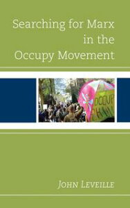 Searching for Marx in the Occupy Movement【電子書籍】[ John Leveille ]