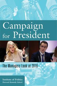 Campaign for PresidentThe Managers Look at 2016【電子書籍】[ The Institute of Politics at the Harvard Kennedy School ]