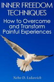 Inner Freedom Techniques: How to Overcome and Transform Painful ExperiencesReintegration Fundamentals, #1【電子書籍】[ Nebo D. Lukovich ]
