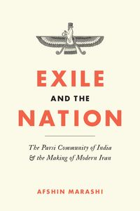 Exile and the NationThe Parsi Community of India and the Making of Modern Iran【電子書籍】[ Afshin Marashi ]