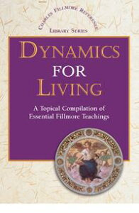 Dynamics for LivingA Topical Compilation of Essential Fillmore Teachings【電子書籍】[ Charles Fillmore ]