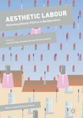 Aesthetic LabourRethinking Beauty Politics in Neoliberalism【電子書籍】