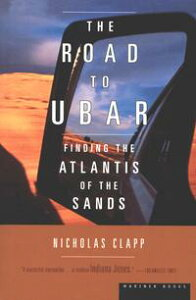 The Road to UbarFinding the Atlantis of the Sands【電子書籍】[ Nicholas Clapp ]