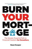 Burn Your MortgageThe Simple, Powerful Path to Financial Freedom for Canadians【電子書籍】[ Sean Cooper ]