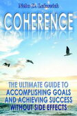 Coherence: The Ultimate Guide to Accomplishing Goals and Achieving Success Without Side EffectsReintegration Fundamentals, #3【電子書籍】[ Nebo D. Lukovich ]